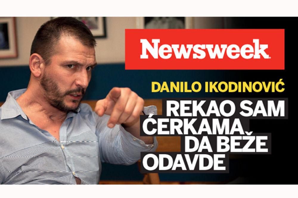 ČITAJTE U NOVOM NEWSWEEKU DANILO IKODINOVIĆ: Rekao sam ćerkama da beže odavde